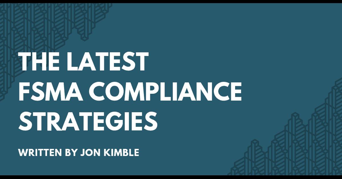 The Latest Fsma Compliance Strategies Safe Food Alliance